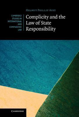 Complicity and the Law of State Responsibility  by  Helmut Philipp Aust
