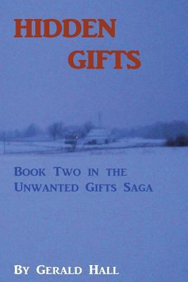 Hidden Gifts: Book Two in the Unwanted Gifts Saga Gerald Hall