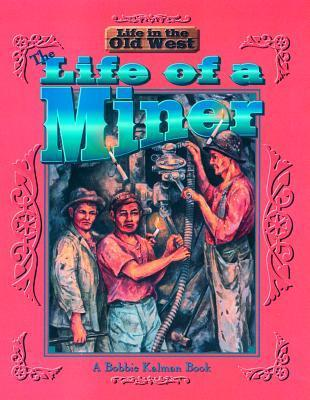 Life of a Miner  by  Bobbie Kalman