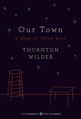Our Town: A Play in Three Acts: Deluxe Modern Classic Thornton Wilder
