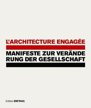 LArchitecture engagée. Manifeste zur Veränderung der Gesellschaft  by  Winfried Nerdinger