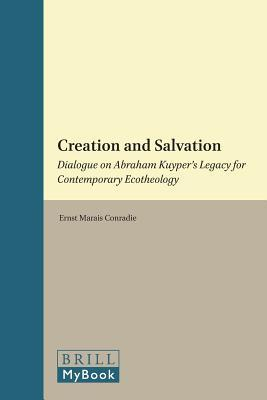 Creation And Salvation: Dialogue On Abraham Kuypers Legacy For Contemporary Ecotheology  by  Ernst M. Conradie
