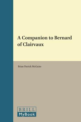 A Companion to Bernard of Clairvaux  by  Brian Patrick McGuire