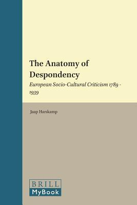 The Anatomy of Despondency: European Socio-Cultural Criticism 1789 1939 Jaap Harskamp