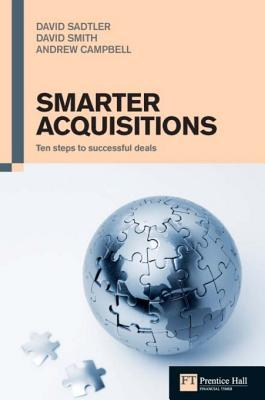 Smarter Acquisitions: Ten Steps to Successful Deals  by  Andrew Campbell