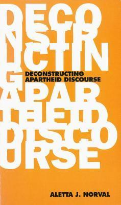 Deconstructing Apartheid Discourse Aletta J. Norval