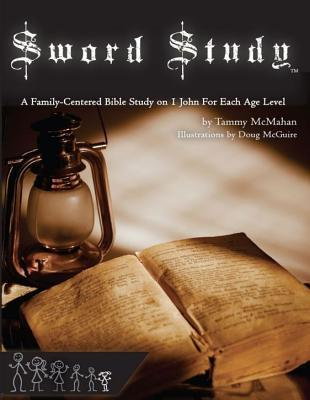 Sword Study - I John Level 1: A Family-Centered Bible Study for Ages 4 to 7  by  Tammy McMahan