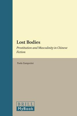 Lost Bodies: Prostitution and Masculinity in Chinese Fiction Daniel Threr