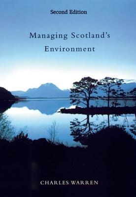 Managing Scotlands Environment, Second Edition Charles   Warren