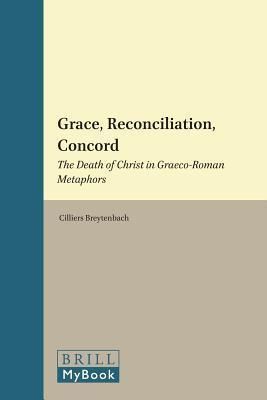 Grace, Reconciliation, Concord: The Death of Christ in Graeco-Roman Metaphors  by  Cilliers Breytenbach