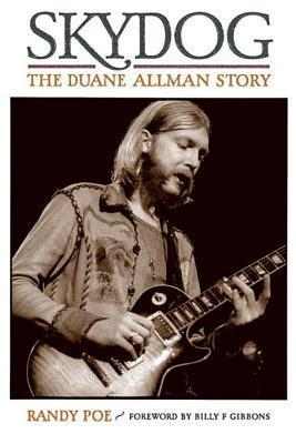 Skydog: The Duane Allman Story  by  Randy Poe