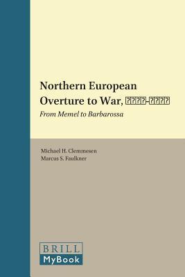 Northern European Overture to War, 1939-1941: From Memel to Barbarossa  by  Michael Clemmesen