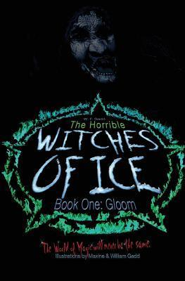 The Horrible Witches of Ice: Book One: Gloom  by  Willam Gadd