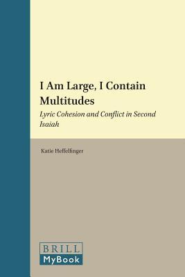 I Am Large, I Contain Multitudes: Lyric Cohesion and Conflict in Second Isaiah  by  Katie M. Heffelfinger