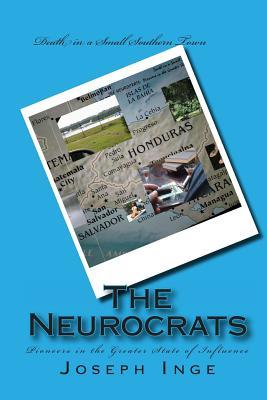 The Neurocrats: Pioneers in the Greater State of Influence  by  Joseph Inge Jr