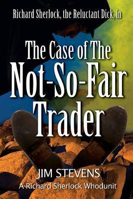 The Case of the Not-So-Fair Trader (A Richard Sherlock Whodunit, #1)  by  Jim   Stevens
