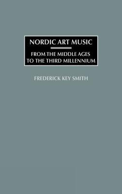 Nordic Art Music: From the Middle Ages to the Third Millennium Frederick K. Smith
