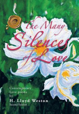 The Many Silences of Love: Contemporary Love Poems H. Lloyd Weston