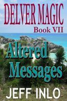 Altered Messages (Delver Magic #7)  by  Jeff Inlo