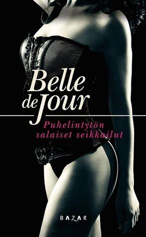Belle de Jour: Puhelintytön salaiset seikkailut  by  Belle de Jour