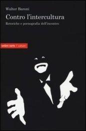 Contro lIntercultura (Retoriche e Pornografia dellIncontro) Walter Baroni
