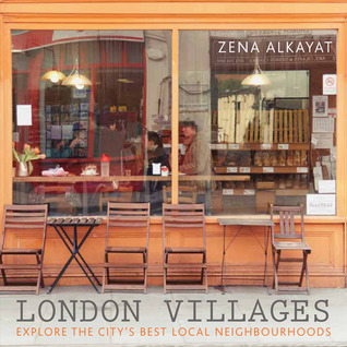London Villages: Explore the Citys Best Local Neighbourhoods  by  Zena Alkayat