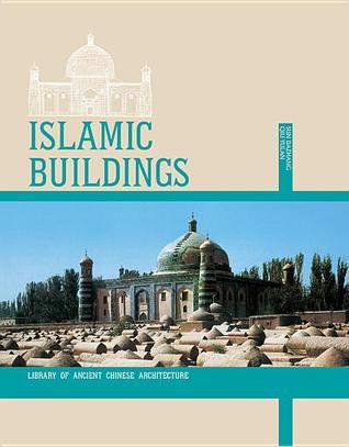 Islamic Buildings: The Architecture of Islamic Mosques in China  by  Dazhang Sun
