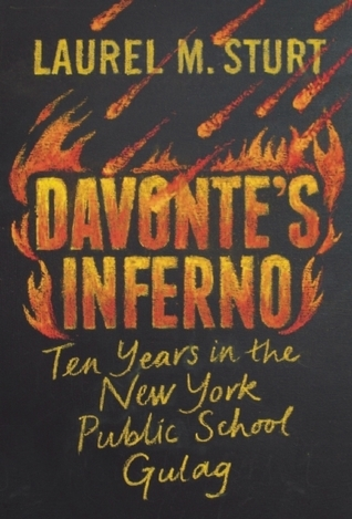 Davontes Inferno: Ten Years in the New York Public School Gulag Laurel M. Sturt