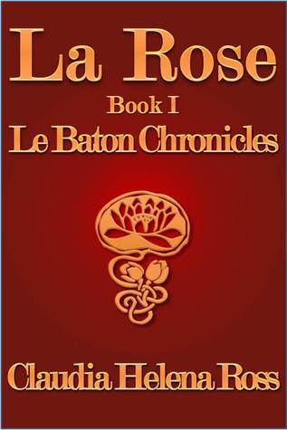 La Rose Book I Le Baton Chronicles (Book #1)  by  Claudia Helena Ross