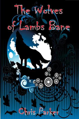 The Wolves of Lambs Bane Chris   Parker