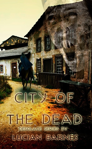 City of the Dead (Desolace, #4)  by  Lucian Barnes