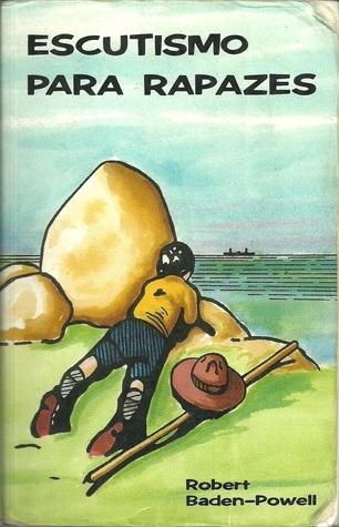 Escutismo para Rapazes - Manual de Educação Cívica pela Vida ao Ar Livre  by  Robert Baden-Powell