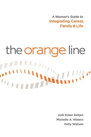 The Orange Line: A Womans Guide to Integrating Career, Family and Life  by  Jodi Ecker Detjen