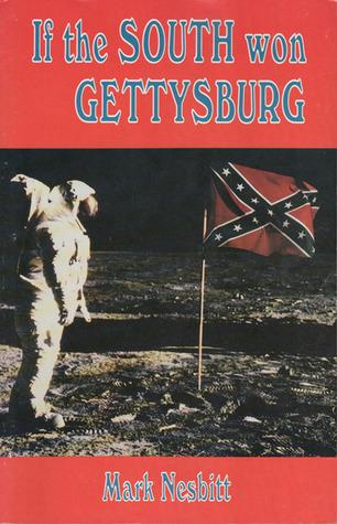 If the South Won Gettysburg Mark Nesbitt