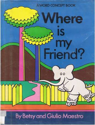 Where Is My Friend? (Word Concept Book) Betsy Maestro