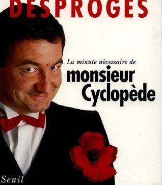 La Minute nécessaire de Monsieur Cyclopède  by  Pierre Desproges