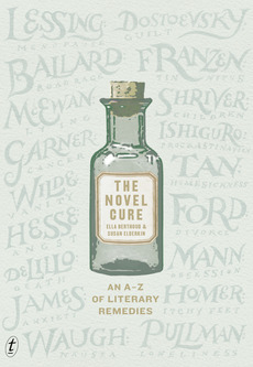 The Novel Cure, An A-Z of Literary Remedies Ella Berthoud