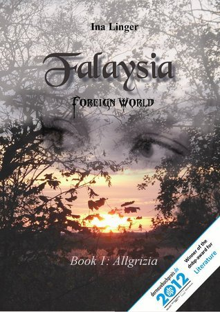 Falaysia - Foreign World  - Book I: Allgrizia  by  Ina Linger