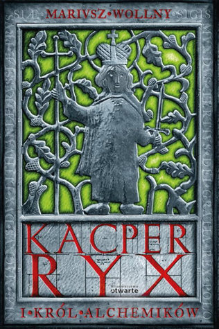 Kacper Ryx i król alchemików (Kacper Ryx, #4)  by  Mariusz Wollny