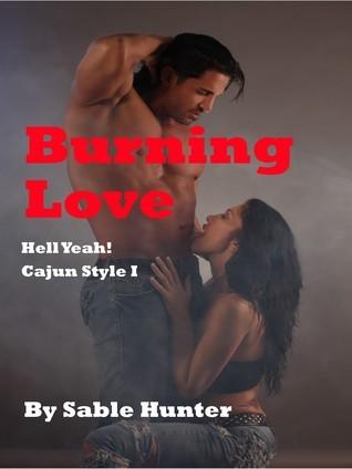 Burning Love (Hell Yeah! Cajun Style, #1) (Hell Yeah!, #6) Sable Hunter
