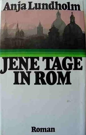 Jene Tage in Rom  by  Anja Lundholm