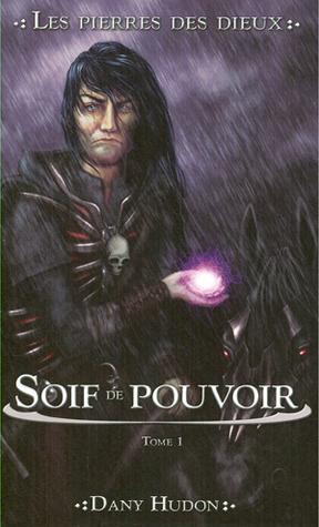 Soif de pouvoir (Les pierres des dieux, #1)  by  Dany Hudon