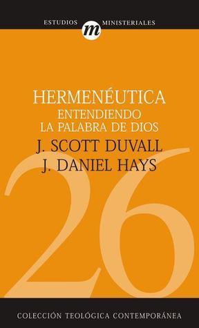 Hermenéutica entendiendo la Palabra de Dios  by  J. Scott Duvall