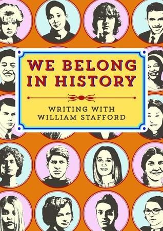 We Belong in History: Writing with William Stafford  by  Ooligan Press