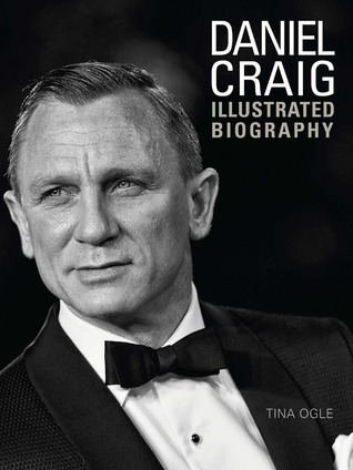 Daniel Craig: Illustrated Biography  by  Tina Ogle