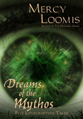Dreams of the Mythos: Five Lovecraftian Tales  by  Mercy Loomis