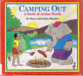 Camping Out: A Book of Action Words Betsy Maestro