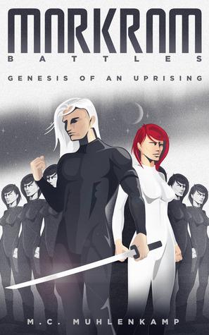 Markram Battles: Genesis of an Uprising (Part 1)  by  M.C. Muhlenkamp