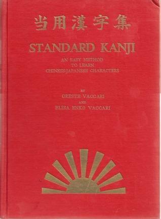 当用漢字集 Standar Kanji: An Easy Method to Learn Chinese-Japanese Characters  by  Oreste Vaccari
