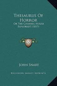 Thesaurus of Horror: Or The Charnel-House Explored!! John Snart